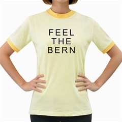 Feel The Bern On White Women s Fitted Ringer T Shirts