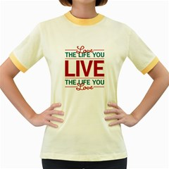 Love The Life You Live Women s Fitted Ringer T-Shirts