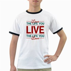 Love The Life You Live Ringer T-Shirts