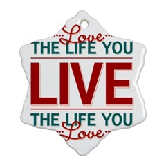 Love The Life You Live Snowflake Ornament (2-Side)
