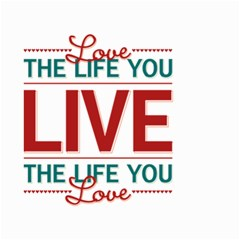 Love The Life You Live Small Garden Flag (Two Sides)