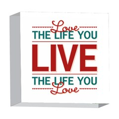 Love The Life You Live 5  x 5  Acrylic Photo Blocks