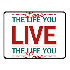 Love The Life You Live Double Sided Fleece Blanket (Small)