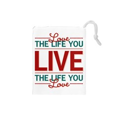 Love The Life You Live Drawstring Pouches (Small)