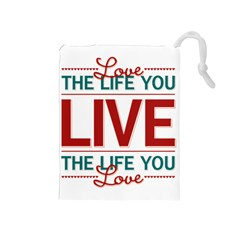 Love The Life You Live Drawstring Pouches (medium)