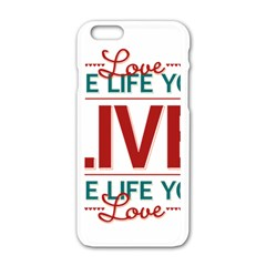Love The Life You Live Apple iPhone 6 White Enamel Case
