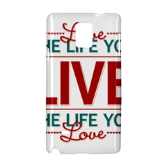Love The Life You Live Samsung Galaxy Note 4 Hardshell Case