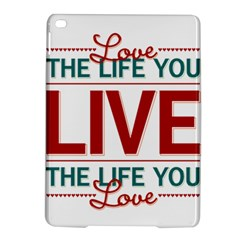 Love The Life You Live iPad Air 2 Hardshell Cases