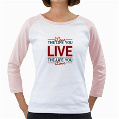 Love The Life You Live Girly Raglans