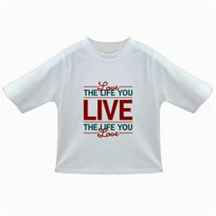 Love The Life You Live Infant/Toddler T-Shirts