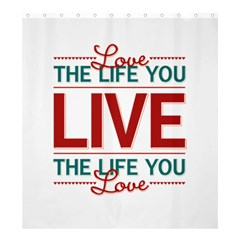 Love The Life You Live Shower Curtain 66  x 72  (Large)
