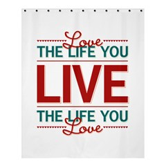 Love The Life You Live Shower Curtain 60  x 72  (Medium)