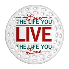 Love The Life You Live Round Filigree Ornament (2side)