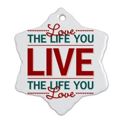 Love The Life You Live Snowflake Ornament (2 Side)