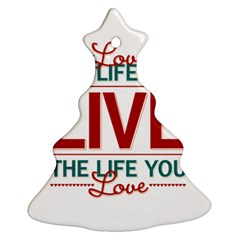 Love The Life You Live Christmas Tree Ornament (2 Sides)
