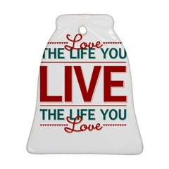 Love The Life You Live Bell Ornament (2 Sides)