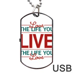 Love The Life You Live Dog Tag USB Flash (One Side)