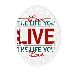 Love The Life You Live Oval Filigree Ornament (2-Side)