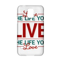 Love The Life You Live Samsung Galaxy S5 Hardshell Case
