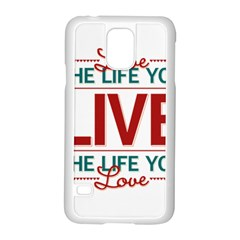 Love The Life You Live Samsung Galaxy S5 Case (White)