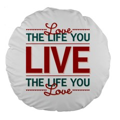 Love The Life You Live Large 18  Premium Flano Round Cushions