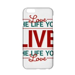 Love The Life You Live Apple iPhone 6 Hardshell Case