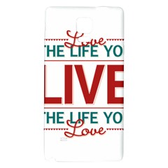 Love The Life You Live Galaxy Note 4 Back Case