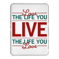 Love The Life You Live Samsung Galaxy Tab 4 (10.1 ) Hardshell Case