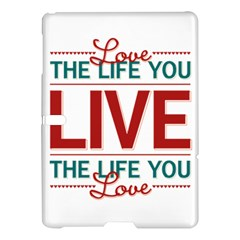 Love The Life You Live Samsung Galaxy Tab S (10.5 ) Hardshell Case