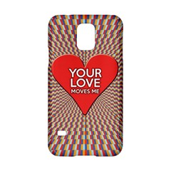 Your Love Moves Me Samsung Galaxy S5 Hardshell Case