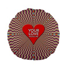 Your Love Moves Me Standard 15  Premium Flano Round Cushions