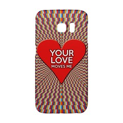 Your Love Moves Me Galaxy S6 Edge