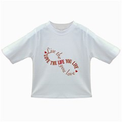 Live The Life You Love Infant/Toddler T-Shirts