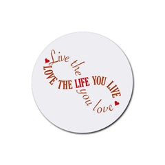 Live The Life You Love Rubber Coaster (round)