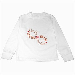 Live The Life You Love Kids Long Sleeve T-Shirts