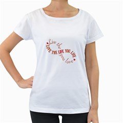 Live The Life You Love Women s Loose-Fit T-Shirt (White)