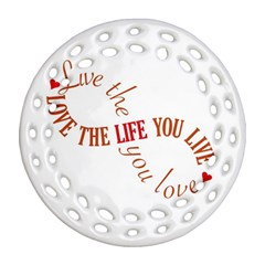 Live The Life You Love Round Filigree Ornament (2Side)
