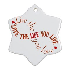 Live The Life You Love Snowflake Ornament (2 Side)