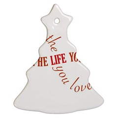 Live The Life You Love Christmas Tree Ornament (2 Sides)