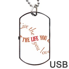 Live The Life You Love Dog Tag USB Flash (One Side)