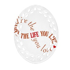 Live The Life You Love Ornament (Oval Filigree)