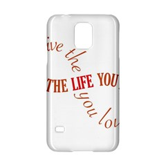 Live The Life You Love Samsung Galaxy S5 Hardshell Case