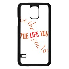Live The Life You Love Samsung Galaxy S5 Case (black)