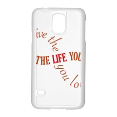 Live The Life You Love Samsung Galaxy S5 Case (White)