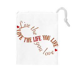 Live The Life You Love Drawstring Pouches (large)