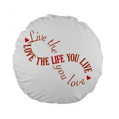 Live The Life You Love Standard 15  Premium Flano Round Cushions