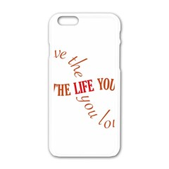 Live The Life You Love Apple iPhone 6 White Enamel Case