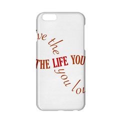 Live The Life You Love Apple iPhone 6 Hardshell Case