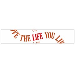Live The Life You Love Flano Scarf (large)