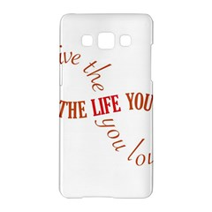 Live The Life You Love Samsung Galaxy A5 Hardshell Case